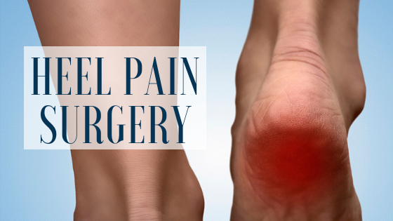 Heel Pain – When Surgery is Necessary