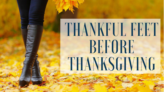 6 Tips for Thankful Feet Before Thanksgiving