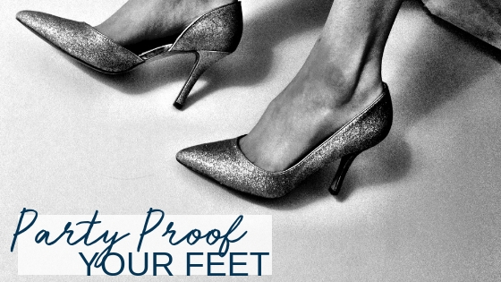 Life of the Party? Party Proof Your Feet!
